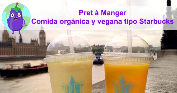 Pret à Manger | El Starbucks de la comida orgánica y vegana.